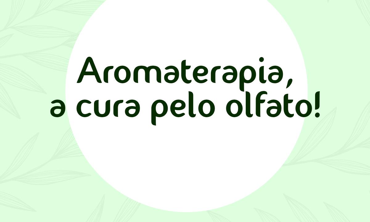 Aromaterapia, a cura pelo olfato